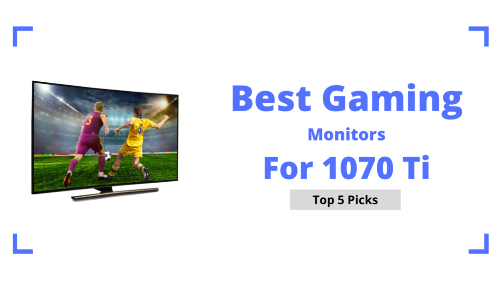 Best Monitors For 1070 Ti