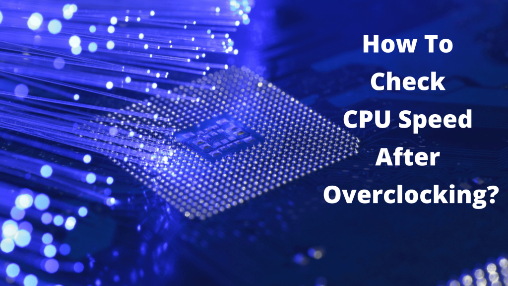 How To Check CPU Speed After Overclocking?